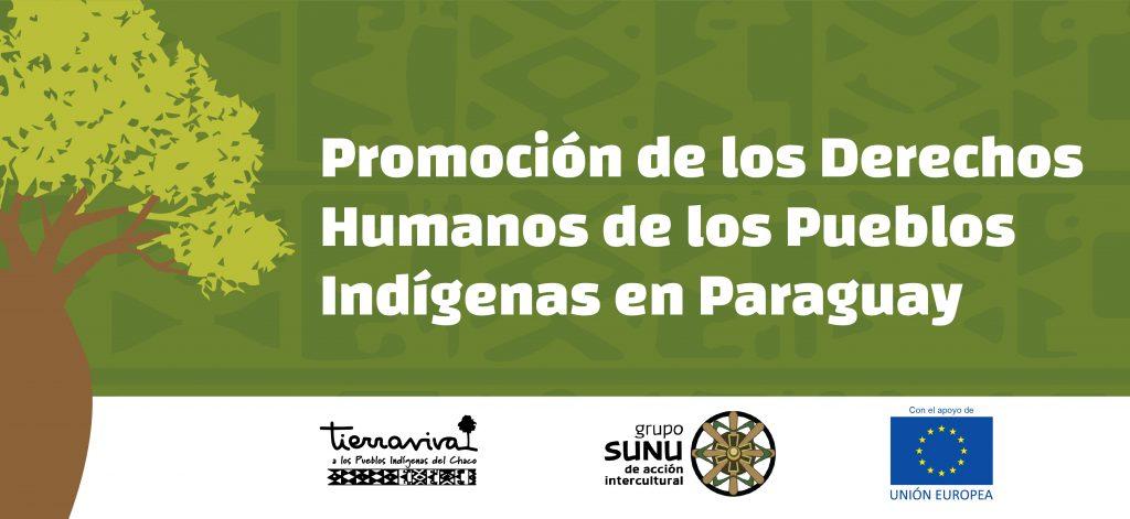 Promoción de los derechos humanos de los pueblos indígenas en Paraguay a través de la protección de sus derechos territoriales, ambientales y a la consulta y consentimiento libre, previo e informado.